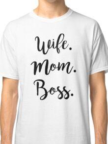 Wife. Mom. Boss. Classic T-Shirt