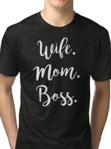 Wife. Mom. Boss. Tri-blend T-Shirt