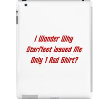 I Wonder Why Starfleet Issued Me Only 1 Red Shirt? iPad Case/Skin