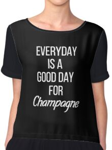 EVERYDAY IS A GOOD DAY FOR CHAMPAGNE Chiffon Top