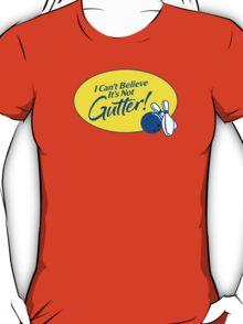 I Can't Believe It's Not Gutter! T-Shirt