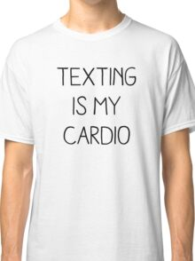 TEXTING IS MY CARDIO Classic T-Shirt