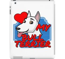 I love my Bull Terrier iPad Case/Skin