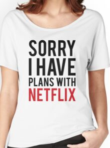 SORRY I HAVE PLANS WITH NETFLIX Women's Relaxed Fit T-Shirt