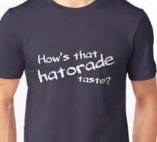 How's that hatorade taste? Unisex T-Shirt