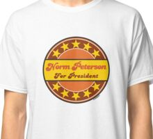 NORM PETERSON FOR PRESIDENT Classic T-Shirt