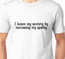 I lessen my anxiety by increasing my apathy  Unisex T-Shirt