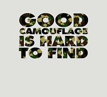 Good camouflage is hard to find Unisex T-Shirt