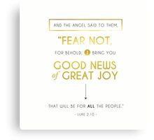 Fear Not, for behold, I bring you Good News... Canvas Print