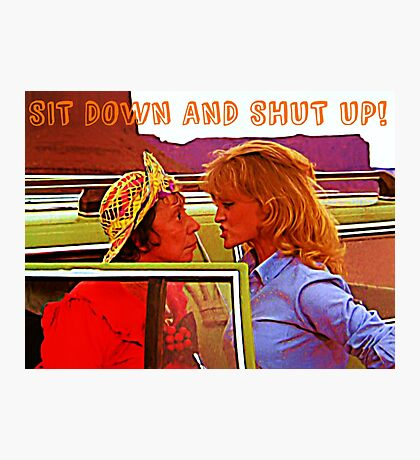 Sit Down And Shut Up Photographic Print