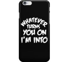 WHATEVER TURNS YOU ON I'M INTO (WHITE) iPhone Case/Skin