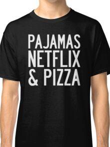 PAJAMAS NETFLIX & PIZZA Classic T-Shirt