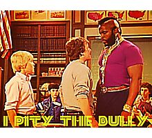I Pity The Bully Photographic Print