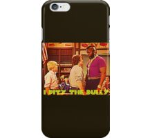 I Pity The Bully iPhone Case/Skin