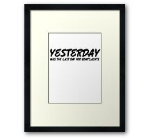 Yesterday was the last day for complaints. Framed Print