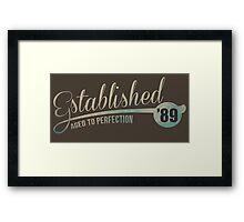 Established '89 Aged to Perfection Framed Print