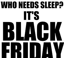 WHO NEEDS SLEEP? IT'S BLACK FRIDAY by Divertions