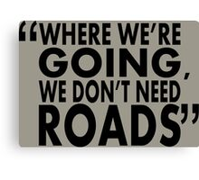 movie quotes: roads Canvas Print