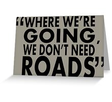 movie quotes: roads Greeting Card