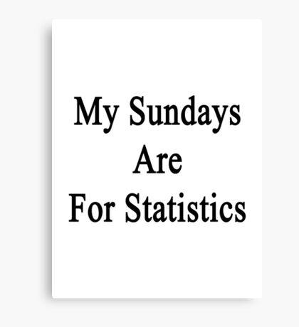 My Sundays Are For Statistics  Canvas Print