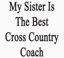 My Sister Is The Best Cross Country Coach  by supernova23