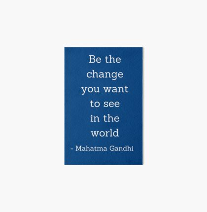 Be the change you want to  see in the world - Gandhi Quote Art Board