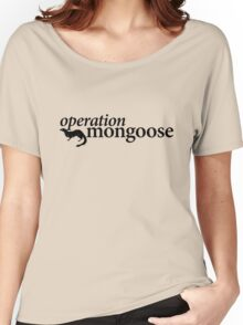 Operation Mongoose Women's Relaxed Fit T-Shirt