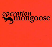 Operation Mongoose by uponastorm