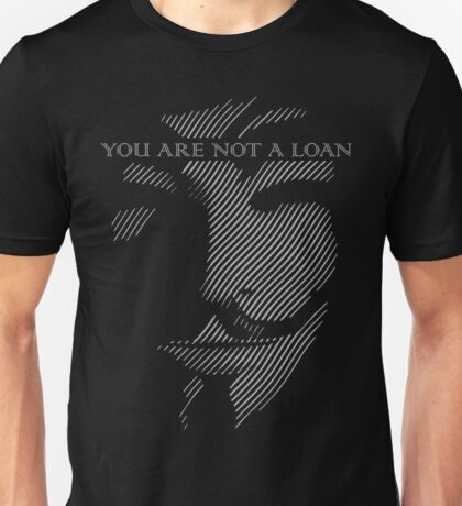 Anonymous - You Are Not a Loan Unisex T-Shirt