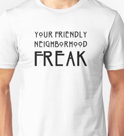 Your Friendly Neighborhood Freak Unisex T-Shirt