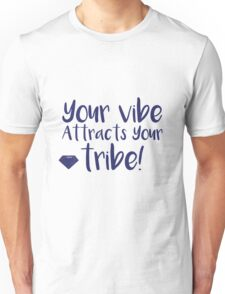 Your vibe attracts your tribe!! Unisex T-Shirt