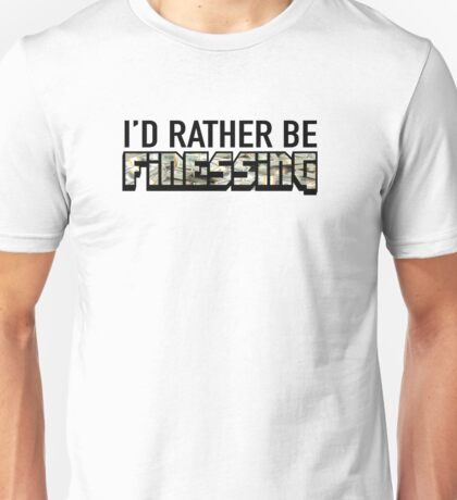 I'd Rather Be Finessing Unisex T-Shirt