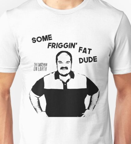 Some Friggin Fat Dude Unisex T-Shirt