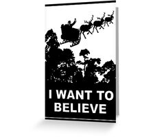 I Want To Believe in Santa Greeting Card