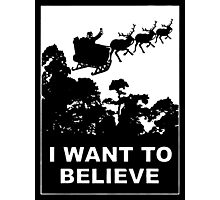 I Want To Believe in Santa Photographic Print