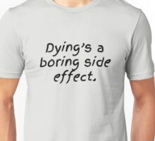 Dying's a Boring Side Effect Unisex T-Shirt