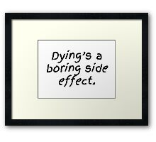 Dying's a Boring Side Effect Framed Print