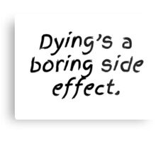 Dying's a Boring Side Effect Metal Print
