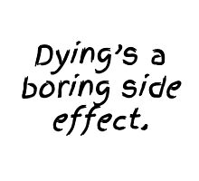 Dying's a Boring Side Effect Photographic Print