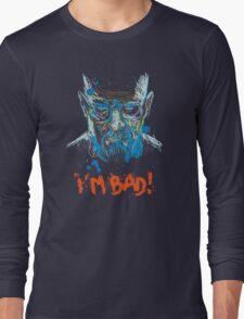 i'm bad Long Sleeve T-Shirt