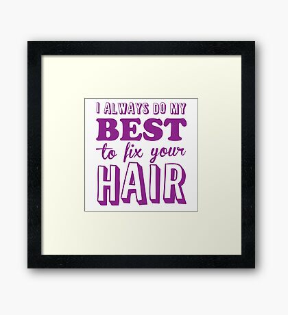 I always do my best to fix your hair Framed Print
