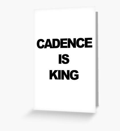 Cadence is King Greeting Card