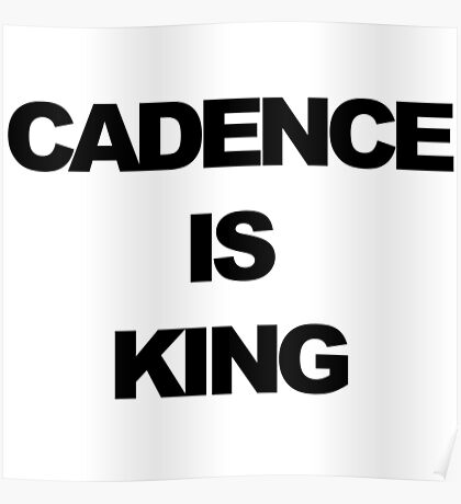 Cadence is King Poster