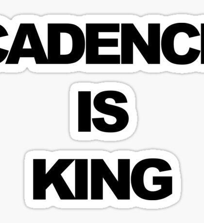 Cadence is King Sticker