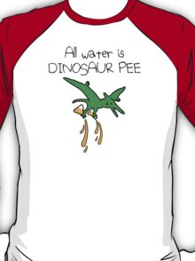 All Water Is Dinosaur Pee (Pterodactyl) T-Shirt