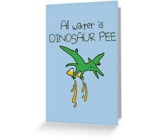 All Water Is Dinosaur Pee (Pterodactyl) Greeting Card