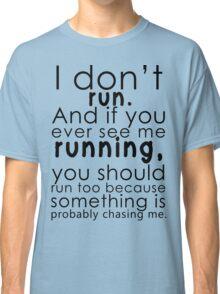 I don't run (black) Classic T-Shirt