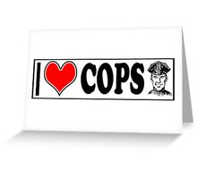 I LOVE COPS Greeting Card