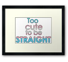 Too cute to be straight - transexual Framed Print
