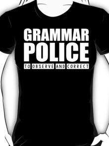 Grammar Police - To Observe And Correct T Shirt T-Shirt